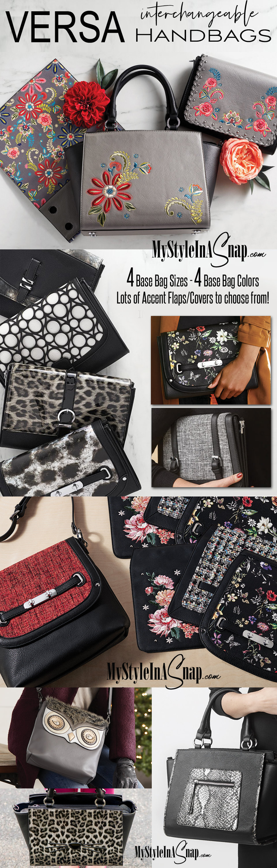 INTERCHANGEABLE HANDBAGS! The Versa Collection offers 4 Base Bag sizes / 4 Base Bag Colors and LOTS of Accent Flaps and Wraparound Covers to choose from! Shop MyStyleInASnap.com to discover how to create the purse of your dreams! LOVE IT? Join us and get it all at consultant prices.