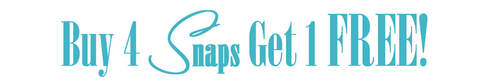 Buy 4 Snaps, Get 1 FREE! at MyStyleInASnap.com